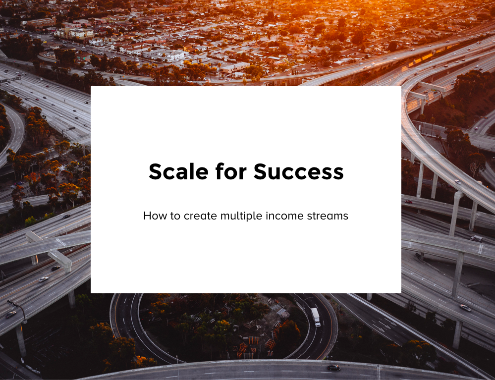 Scale for Success: How to Create Multiple Income Streams