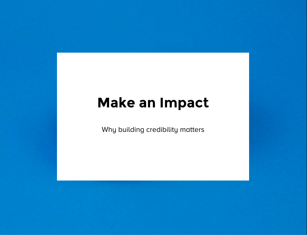 Make an Impact: Why Building Credibility Matters